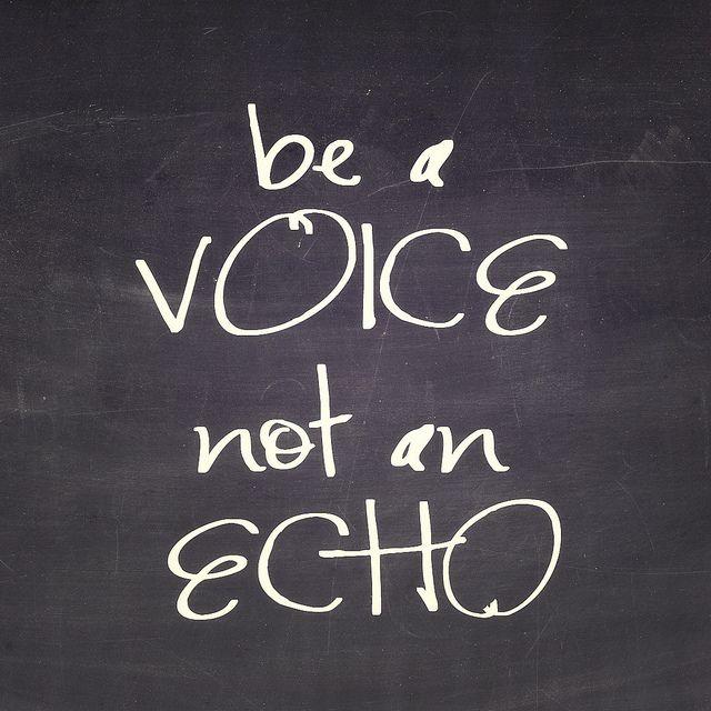 """""""Se una voz, no un eco."""""""