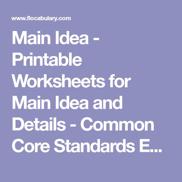 Main Idea - Printable Worksheets for Main Idea and Details - Common Core Standards ELA