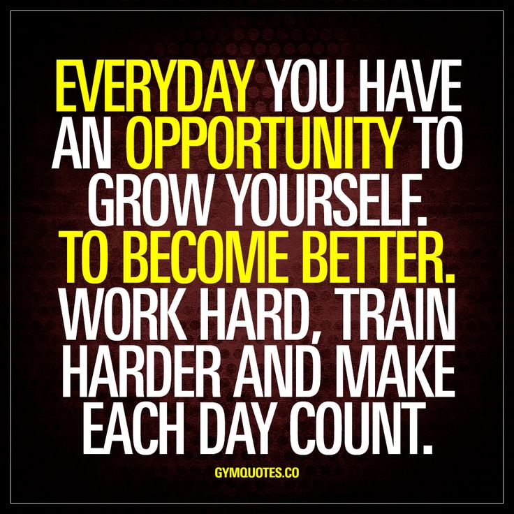 """Everyday you have an opportunity to grow yourself. To become better. Work hard. Train harder and make each day count."" Gymquotes.co for QUOTES!"