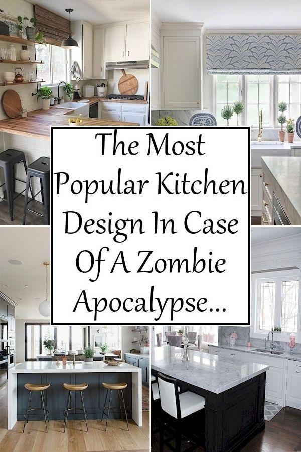 The Most Popular Kitchen Design In Case Of A Zombie Apocalypse Popular Kitchen Designs Kitchen Design Kitchen Decor
