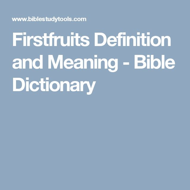 Firstfruits Definition and Meaning - Bible Dictionary
