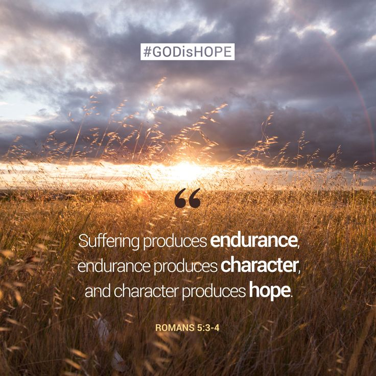Suffering produces endurance, endurance produces character, and character produces hope. - Romans 5:3-4 #GODisHOPE