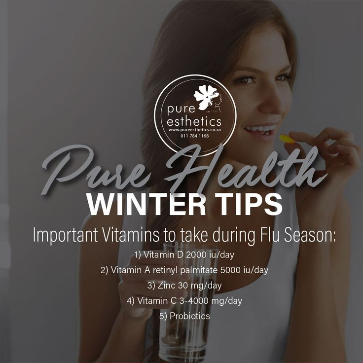 PURE Health WINTER Tips Important Vitamins to take during Flu Season: 1) Vitamin D 2000 iu/day 2) Vitamin A retinyl palmitate 5000 iu/day 3) Zinc 30 mg/day 4) Vitamin C 3-4000 mg/day 5) Probiotics #combatflu