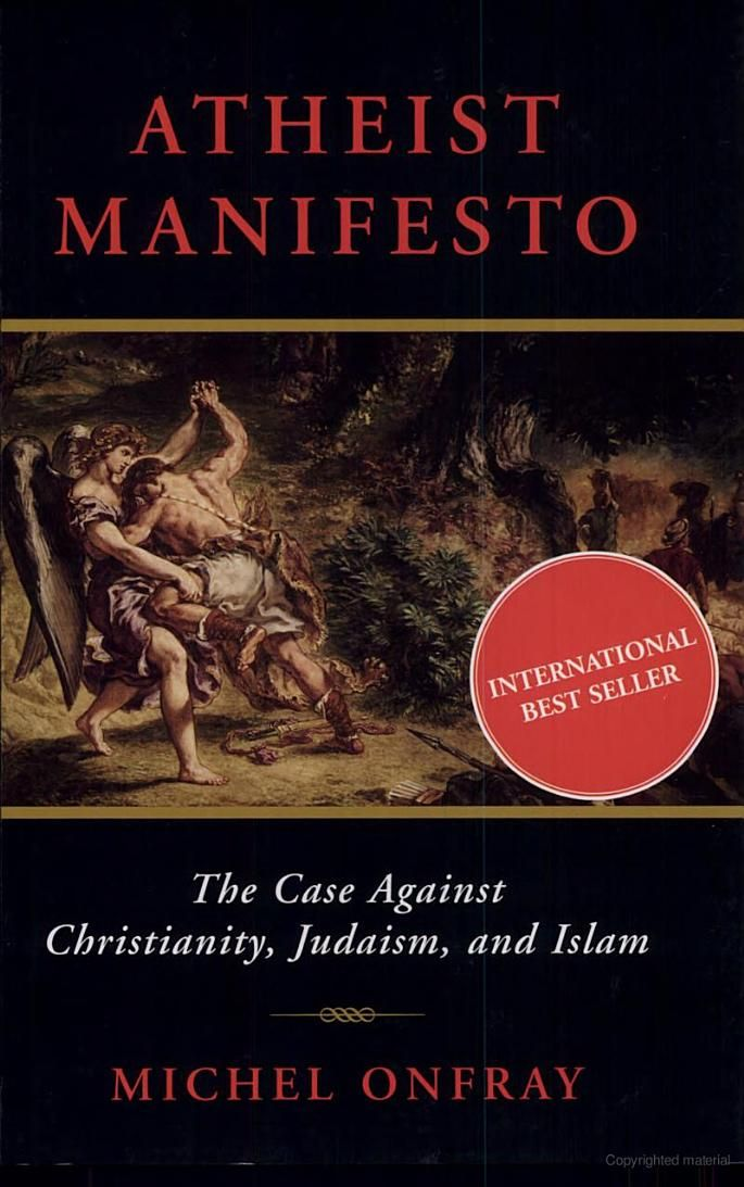 Atheist Manifesto: The Case Against Christianity, Judaism, and Islam - Michel Onfray, Jeremy Leggatt - Google Books