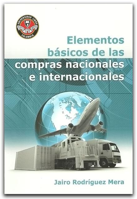 Elementos básicos de las comprar nacionales e internacionales- Jairo Rodríguez Mera - Universidad Libre Seccional Cali    http://www.librosyeditores.com/tiendalemoine/administracion/2275-elementos-basicos-de-las-comprar-nacionales-e-internacionales.html    Editores y distribuidores.