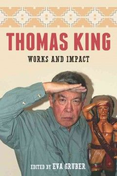 Thomas King : works and impact 6th Floor of the Library	 PR 9199.3 K4422 Z88 2012
