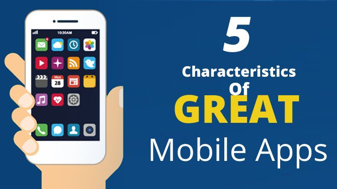 5 Characteristics Of Great Mobile Apps    http://blog.grsoftsolution.com/5-characteristics-of-great-mobile-apps/