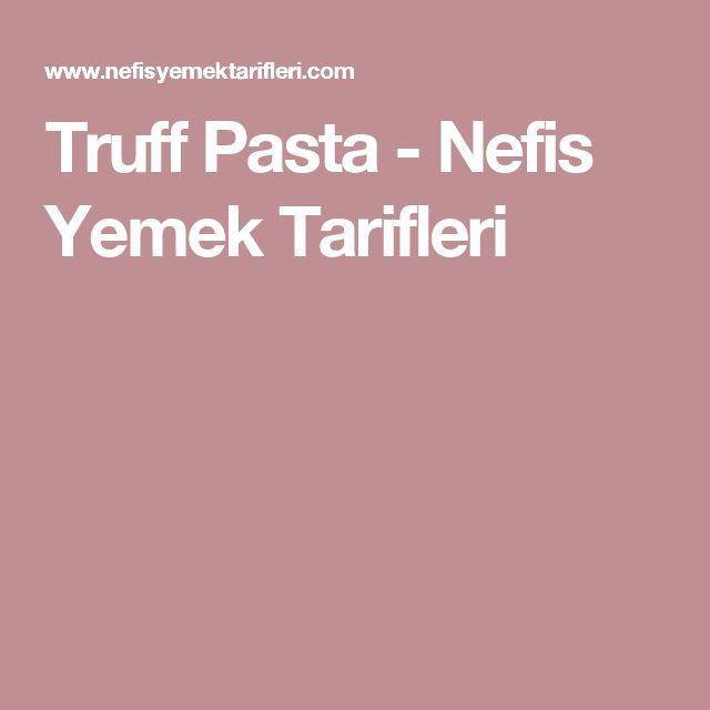 Truff Pasta - Nefis Yemek Tarifleri