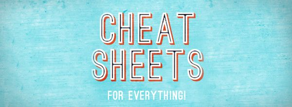 Cheat Sheets, For Everything