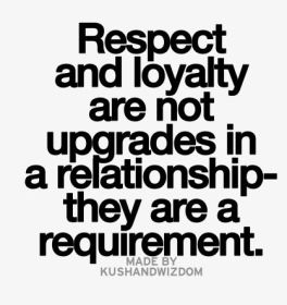 respect and loyalty are not upgrades in a relationship they are a requirement