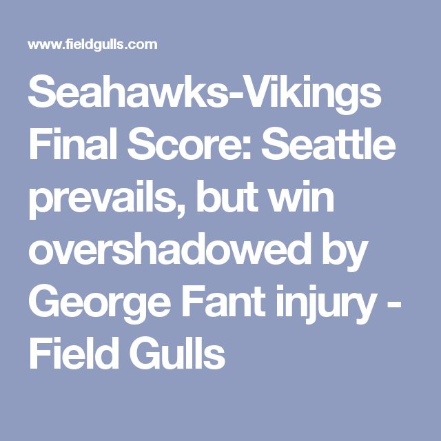 Seahawks-Vikings Final Score: Seattle prevails, but win overshadowed by George Fant injury - Field Gulls