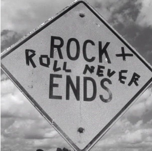 """""""Rock and Roll never ends"""""""