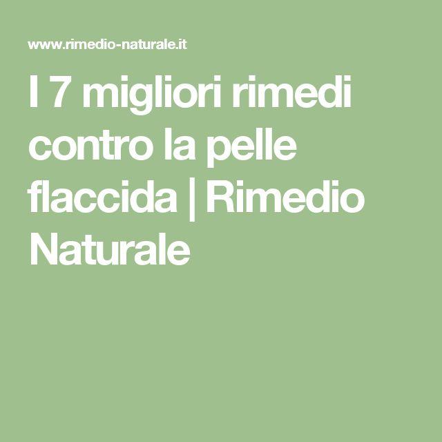 I 7 migliori rimedi contro la pelle flaccida | Rimedio Naturale