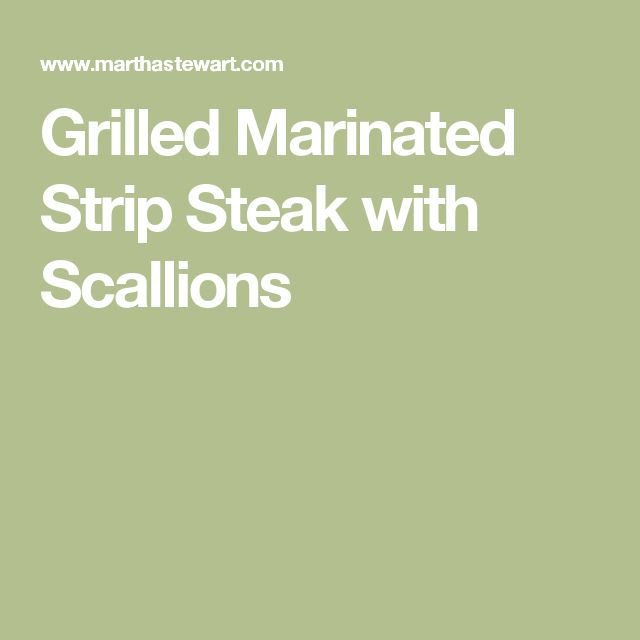 Grilled Marinated Strip Steak with Scallions