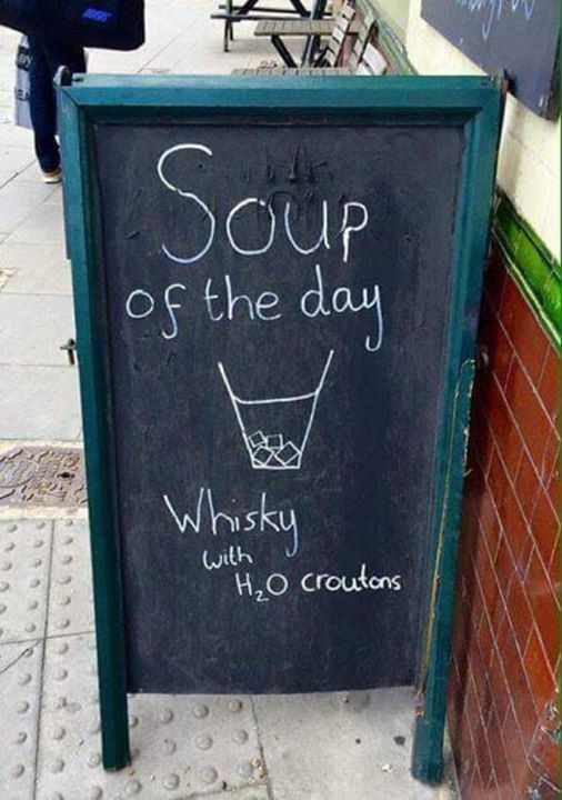 Soup of the Day: Whisky with H2O croutons. lol! | Liquid ...