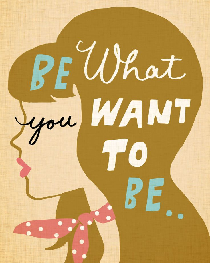 You can be anything! ♥