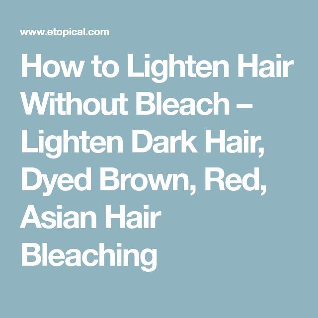 How to Lighten Hair Without Bleach – Lighten Dark Hair, Dyed Brown, Red, Asian Hair Bleaching
