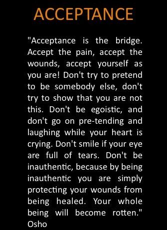 -Osho  we must have acceptance and authenticity to begin to heal