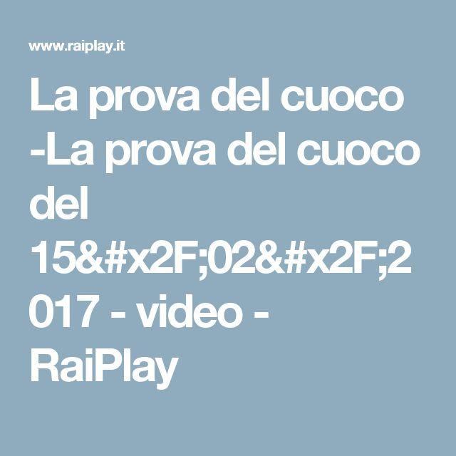 La prova del cuoco -La prova del cuoco del 15/02/2017 - video - RaiPlay