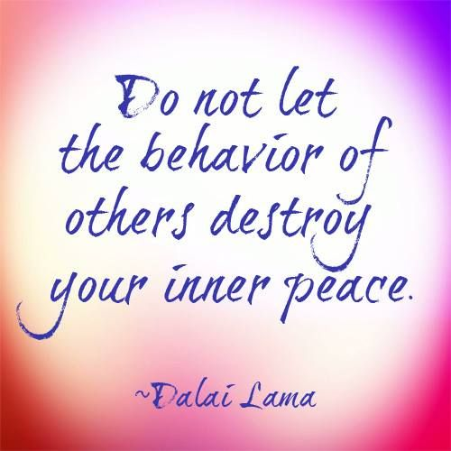 Dalai Lama quote- Do not let the behaviour of others destroy your inner peace. #quote #dalailama #peace