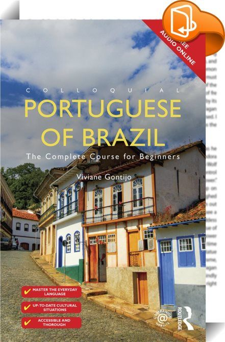 Colloquial Portuguese of Brazil    ::  <P>This new and completely revised edition of <EM>Colloquial Portuguese of Brazil</EM> provides a step-by-step course in Portuguese as it is written and spoken in Brazil today. Combining a user-friendly approach with a thorough treatment of the language, it equips learners with the essential skills needed to communicate confidently and effectively in Brazilian Portuguese in a broad range of situations. No prior knowledge of the language is require...