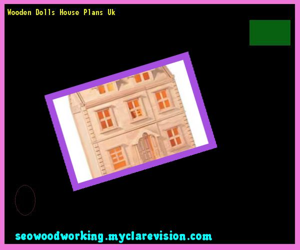Wooden Dolls House Plans Uk 220031 - Woodworking Plans and Projects!