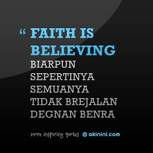 """""""Faith is believing.. biarpun sepertinya semuanya tidak brejalan degnan benra"""" :)"""