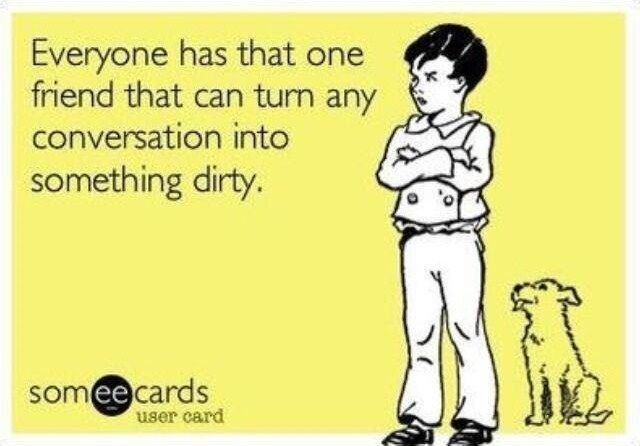inappropriate friends...that would be me :)