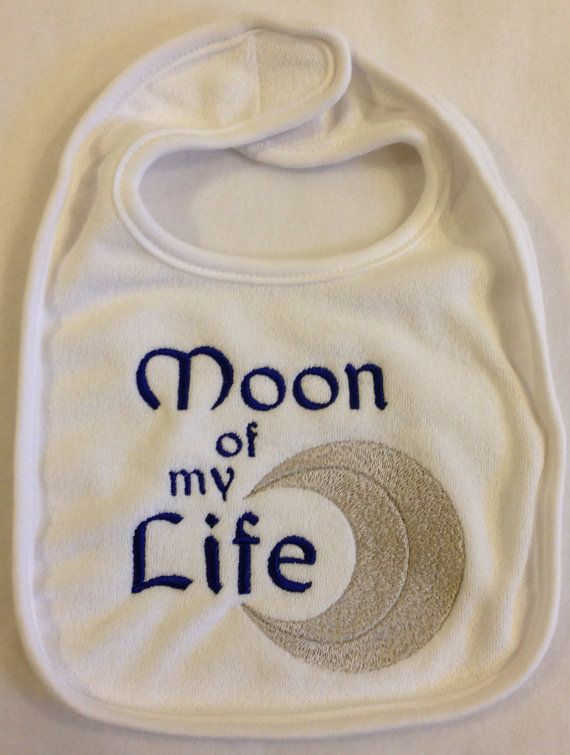 Moon of my Life - Baby Bib on Etsy, $8.00  Don't shank me, but I've heard this is a Game of Thrones thing. Which means my wife should like it even more XD