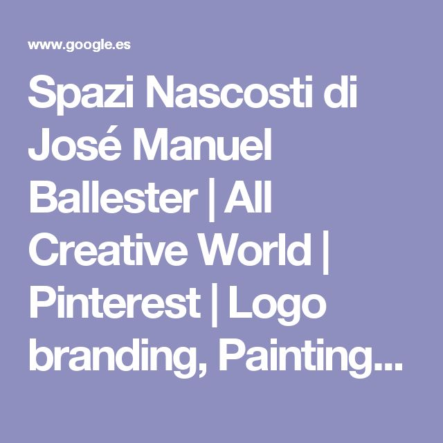 Spazi Nascosti di José Manuel Ballester | All Creative World | Pinterest | Logo branding, Paintings and Contemporary art