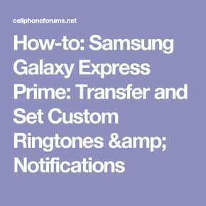 How-to: Samsung Galaxy Express Prime: Transfer and Set Custom Ringtones & Notifications