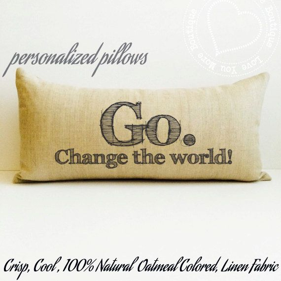 """Custom quote, personalized pillows, graduation, gift, pillow, """"Go. Change the world"""" personalized gifts, linen pillow, soft, graduation gift by LoveYouMoreBoutique on Etsy"""