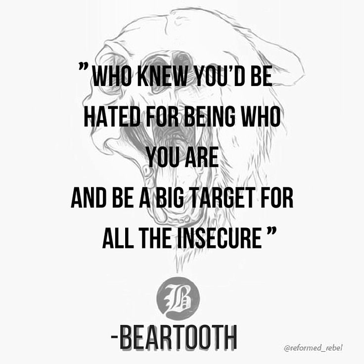 """Who knew you'd be hated for being who you are"" 