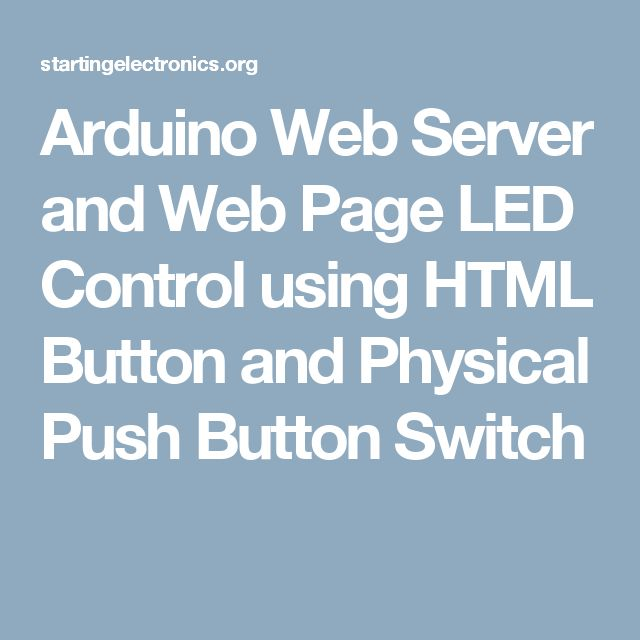 Arduino Web Server and Web Page LED Control using HTML Button and Physical Push Button Switch