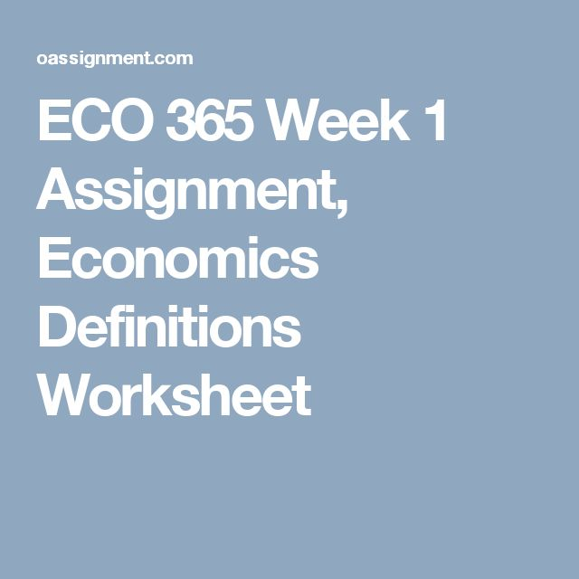 ECO 365 Week 1 Assignment, Economics Definitions Worksheet