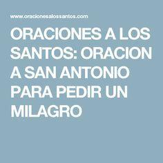 ORACIONES A LOS SANTOS: ORACION A SAN ANTONIO PARA PEDIR UN MILAGRO