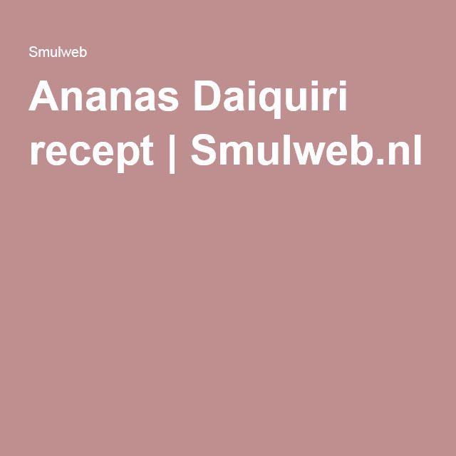 Ananas Daiquiri recept | Smulweb.nl