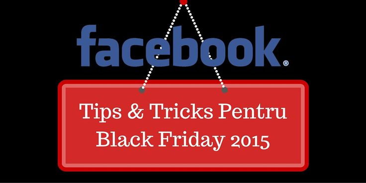 Facebook Tips & Tricks Pentru Black Friday 2015