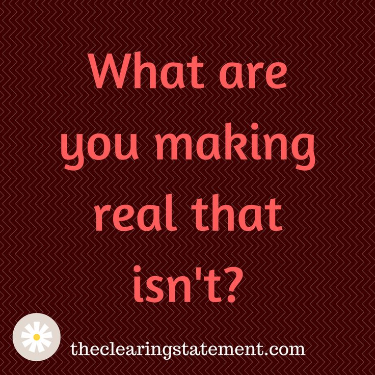 What are you making real that isn't?  The Clearing Statement Access Consciousness Tools