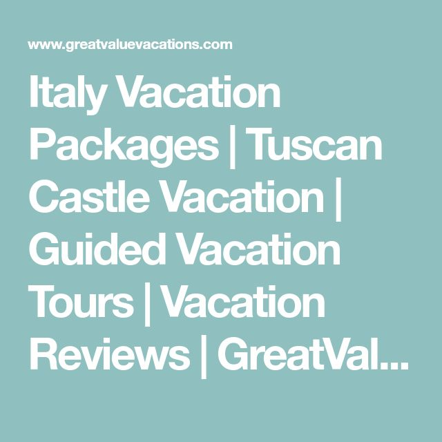 Italy Vacation Packages | Tuscan Castle Vacation | Guided Vacation Tours | Vacation Reviews | GreatValueVacations.com