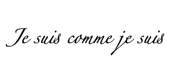 Je suis comme je suis | favorite French saying
