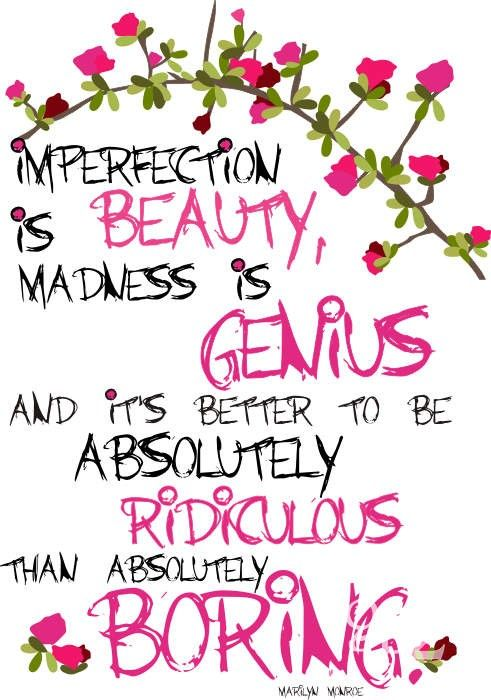 Imperfection is beauty. Accept your flaws.