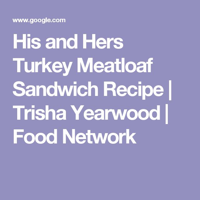 His and Hers Turkey Meatloaf Sandwich Recipe | Trisha Yearwood | Food Network