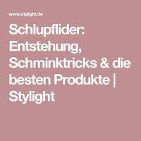 Schlupflider: Entstehung, Schminktricks & die besten Produkte   Stylight