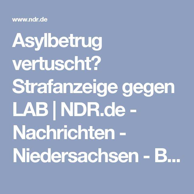 Asylbetrug vertuscht? Strafanzeige gegen LAB   NDR.de - Nachrichten - Niedersachsen - Braunschweig/Harz/Göttingen