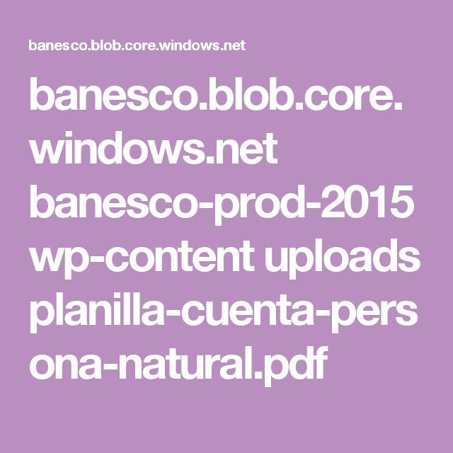 banesco.blob.core.windows.net banesco-prod-2015 wp-content uploads planilla-cuenta-persona-natural.pdf