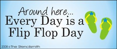 Around Here... Every Day is a Flip Flop Day.(In summer, that is)