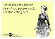:)Stop Eating, Cleaning Kitchens, Cleanses, Funny Cooking Quotes, Kitchens Cleaning, Thoughts Exactly, So True, People, True Stories