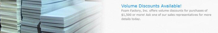 Volume Discounts Available on Foam cushioning. ... Soft to High density.