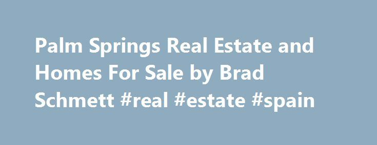 Palm Springs Real Estate and Homes For Sale by Brad Schmett #real #estate #spain http://remmont.com/palm-springs-real-estate-and-homes-for-sale-by-brad-schmett-real-estate-spain/  #palm springs real estate # Palm Springs, CA – offering a unique combination of near-perfect weather, Hollywood glamour, high-caliber golf courses, outstanding attractions, world-class resorts, famous mid-century modern architecture, beautiful landscapes and an intimate village atmosphere – continues to be on the…